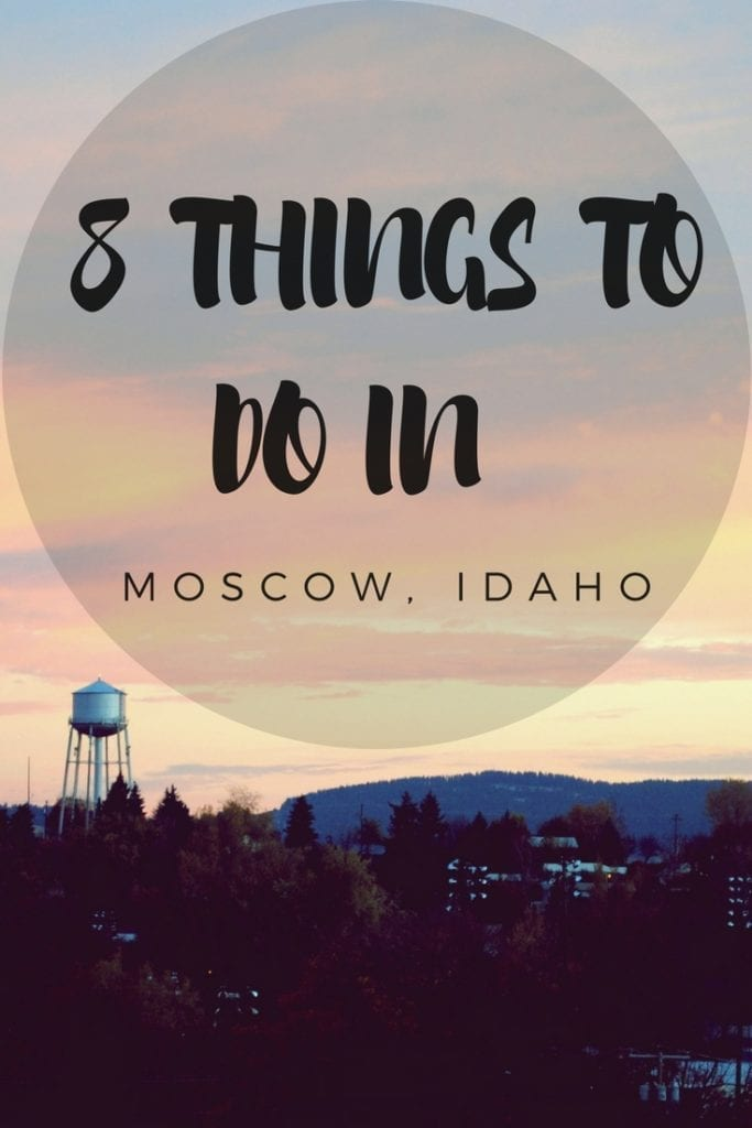 8 Things To Do In Moscow Idaho
